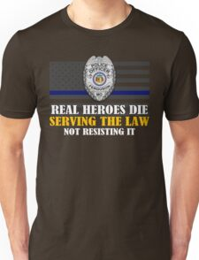 Support Police: Ferguson Cops - Real Heroes Die Serving the Law Unisex T-Shirt