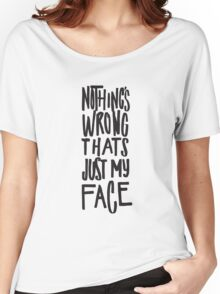 Nothing's Wrong Thats Just My Face - Funny Women's Relaxed Fit T-Shirt