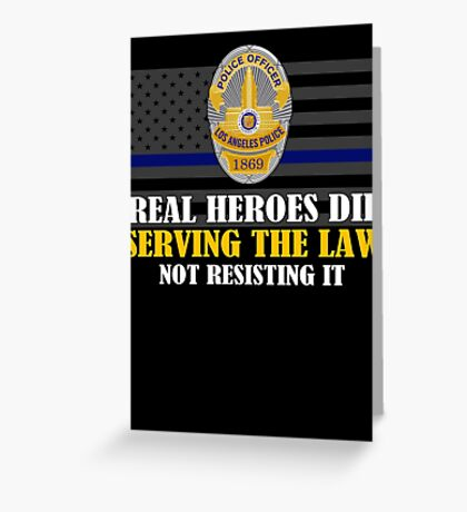 Support Police: LAPD - Real Heroes Die Serving the Law Greeting Card