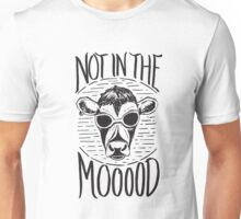 Not in the Mooood - Funny Cow Humor Saying Unisex T-Shirt