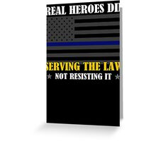 Support Police: Real Heroes Die Serving the Law Greeting Card