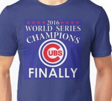 2016 World Series Champions - Cubs - FINALLY Unisex T-Shirt