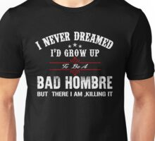 I never dreamed I'd grow up to be a bad humbre but here I am, killing it Unisex T-Shirt