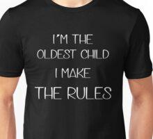 I'm the oldest child. I make the rules Unisex T-Shirt