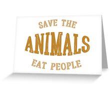Save animals, eat people Greeting Card