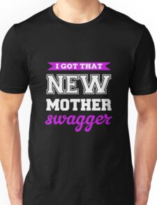 I Got That New Mother Swagger Unisex T-Shirt