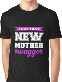I Got That New Mother Swagger Graphic T-Shirt