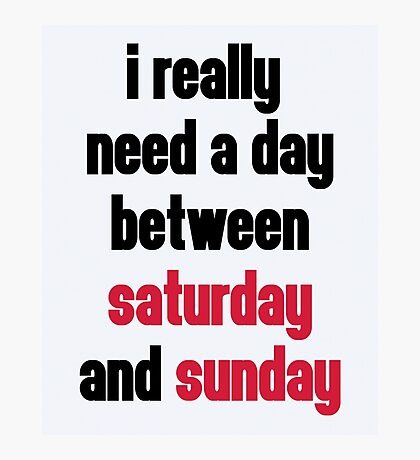 Day Saturday & Sunday Funny Quote Photographic Print