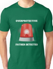 Overprotective Father Detected Unisex T-Shirt