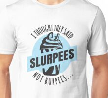 Slurpees Not Burpees - Funny Fitness Gym Unisex T-Shirt