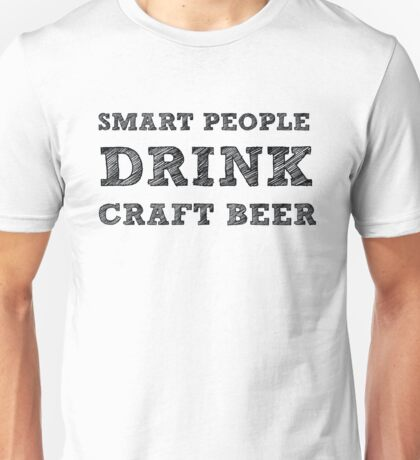Smart People Drink Craft Beer - Funny Drinking Unisex T-Shirt