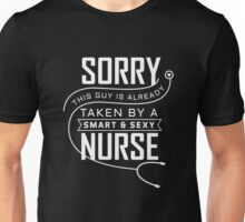Sorry this Guy is already Taken By a Smart & Sexy Nurse Unisex T-Shirt