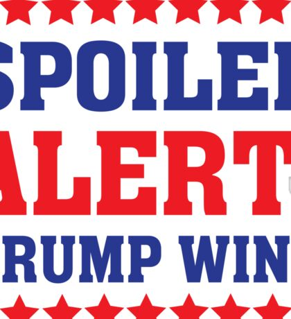 Spoiler alert Trump Wins - Election Political Sticker