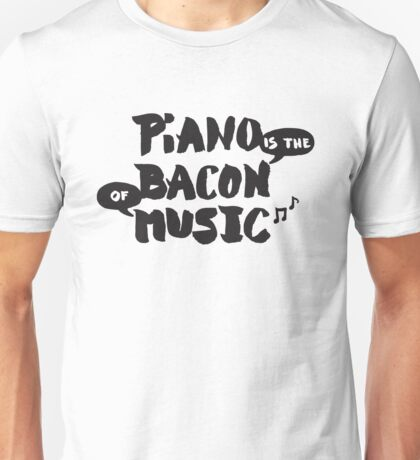 Piano is the Bacon of Music - Funny Musician Unisex T-Shirt