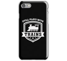 Still Plays With Trains - Locomotive Hipster Hobby Funny  iPhone Case/Skin
