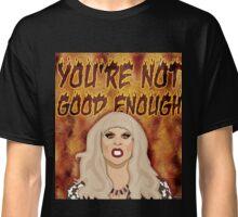 Katya Zamolodchikova - You're Not Good Enough Classic T-Shirt