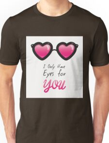 Only eyes 4 U Unisex T-Shirt