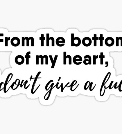 From the bottom of my heart, I don't give a fuck. Sticker