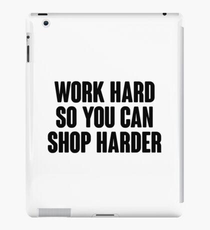 Work hard, so you can shop harder.  iPad Case/Skin