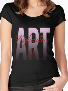 Explanation kills art Women's Fitted Scoop T-Shirt