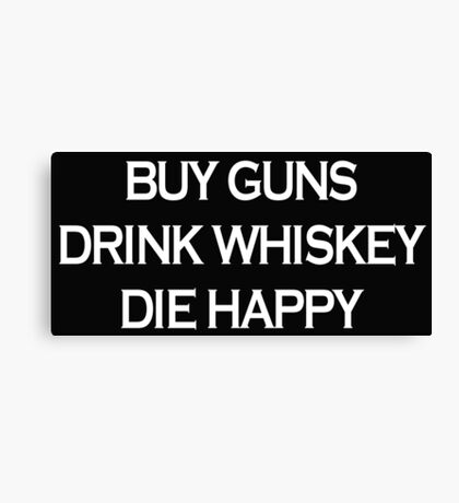 Buy Guns Drink Whiskey  Canvas Print