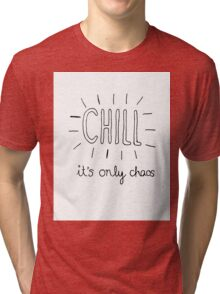Chill it's only chaos quote Tri-blend T-Shirt