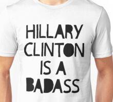 Hillary Clinton is a Badass KP Unisex T-Shirt