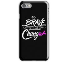 Be Brave to Make a Change - Cancer Awareness iPhone Case/Skin