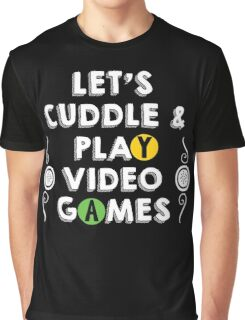 Let's Cuddle and Play Video Games Graphic T-Shirt