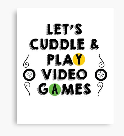 Let's Cuddle and Play Video Games Canvas Print