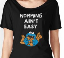 Nomming Ain't Easy Women's Relaxed Fit T-Shirt