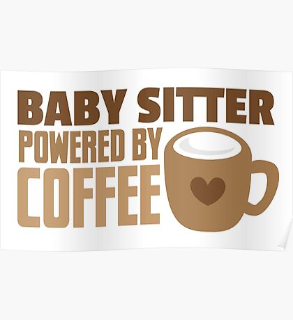 BABY sitter powered by coffee Poster