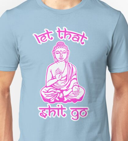 Buddha Says Let That Shit Go Unisex T-Shirt