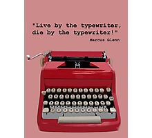 """""""Live by the typewriter, die by the typewriter!"""" Photographic Print"""
