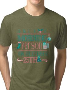 Only A Morning Person On December 25th Christmas Holiday Tri-blend T-Shirt