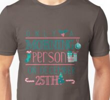 Only A Morning Person On December 25th Christmas Holiday Unisex T-Shirt