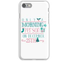 Only A Morning Person On December 25th Christmas Holiday iPhone Case/Skin