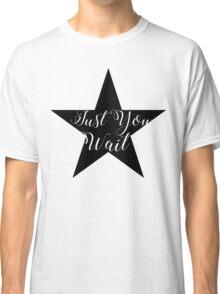 Hamilton Musical - Just You Wait Classic T-Shirt