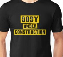 Body Under Construction - Work out Gym Motivation Shirt Unisex T-Shirt
