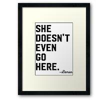 She Doesn't Even Go Here. Framed Print