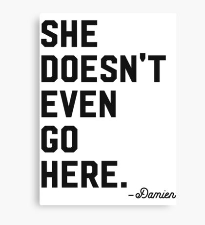 She Doesn't Even Go Here. Canvas Print
