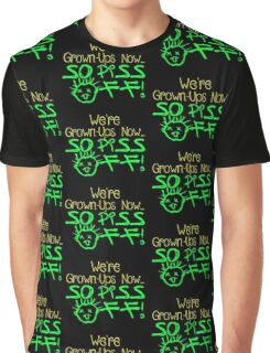 We're Grown-Ups Now...So Piss Off! Graphic T-Shirt