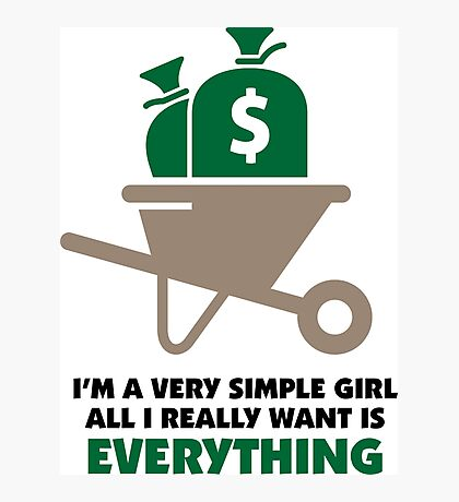 I am a simple girl. I want it all! Photographic Print