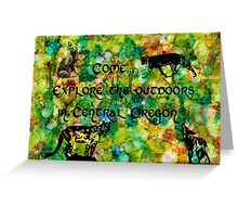 Come... Explore the Outdoors in Central Oregon Greeting Card