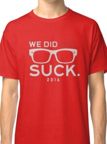 We Did Not Suck Classic T-Shirt