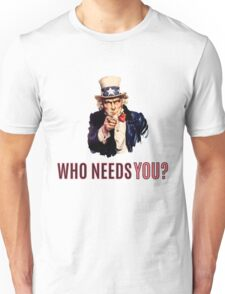 Uncle Sam: Who Needs You? Unisex T-Shirt