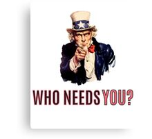 Uncle Sam: Who Needs You? Canvas Print