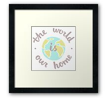 The World is our home Framed Print