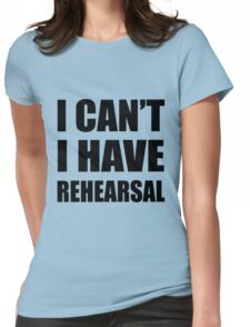 I Can't I Have Rehearsal - Black Womens Fitted T-Shirt