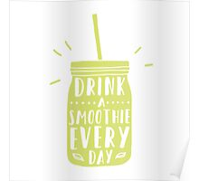 Drink a smoothie everyday! Poster